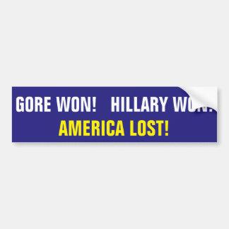 GORE WON!  HILLARY WON!  AMERICA LOST! BUMPER STICKER