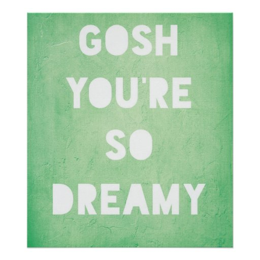 Gosh,Dreamy Poster