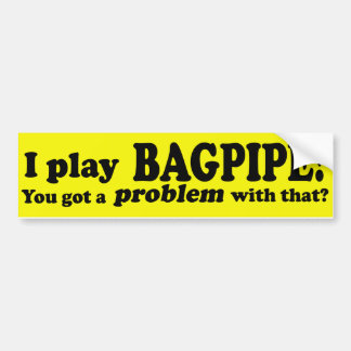 Got A Problem With That Bagpipe Bumper Stickers