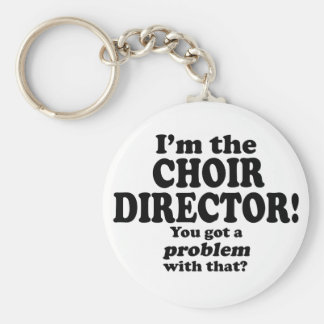 Got A Problem With That, Choir Director Basic Round Button Key Ring