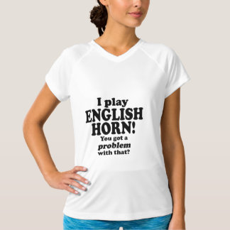 Got A Problem With That, English Horn Tee Shirt