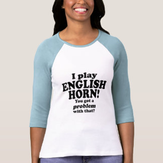 Got A Problem With That, English Horn Shirts
