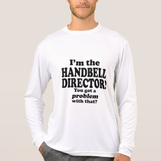 Got A Problem With That, Handbell Director Tshirts