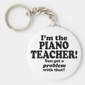 Got A Problem With That Piano Teacher Key Chain