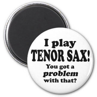 Got A Problem With That, Tenor Sax Refrigerator Magnets