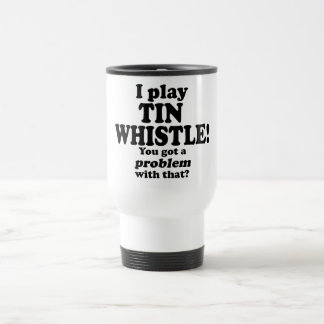 Got A Problem With That, Tin Whistle Coffee Mug