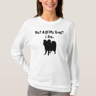 Got Agility Dog? I Do. T-Shirt