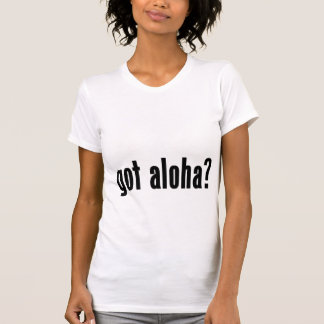 got aloha? shirt