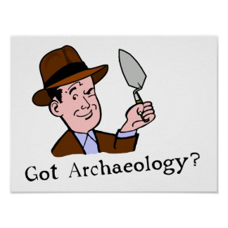 Got Archaeology? Poster