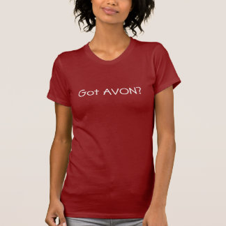 Got AVON? T-Shirt