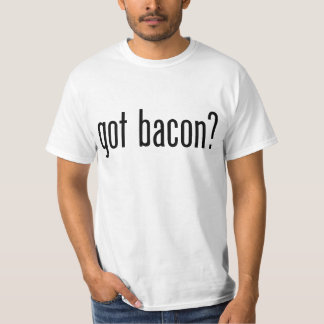 got bacon? T-Shirt