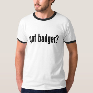 got badger? tshirt