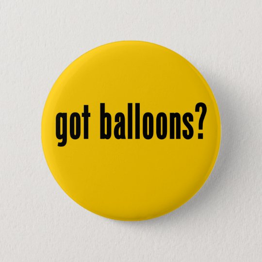 got balloons? 6 cm round badge
