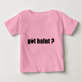 Got Balut ? Baby T-Shirt