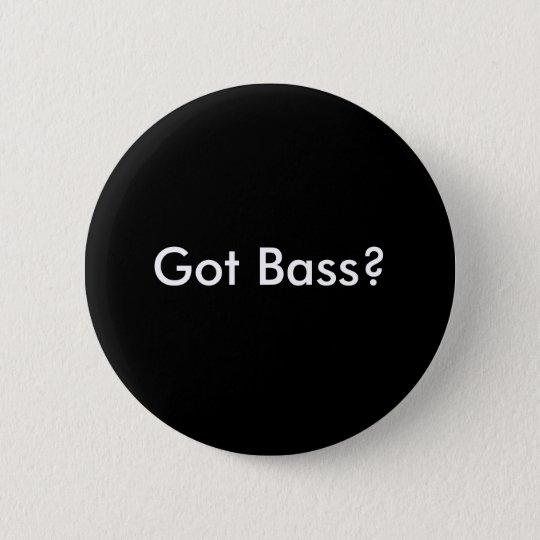 Got Bass? Button