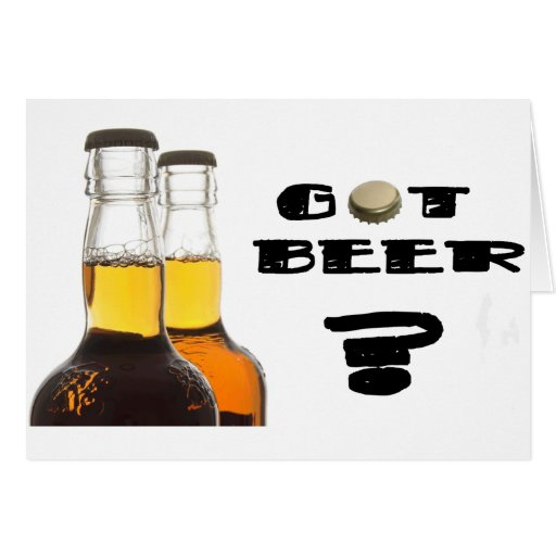 Got Beer? Greeting Cards