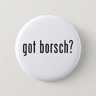got borsch? 6 cm round badge