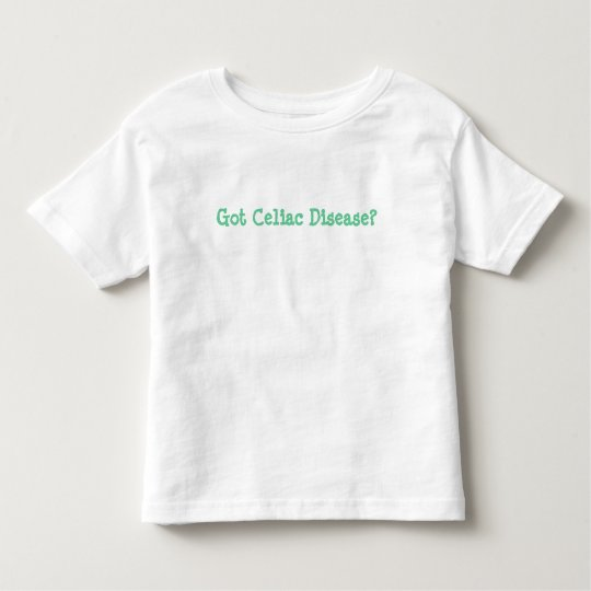 Got Celiac Disease? Toddler Shirt