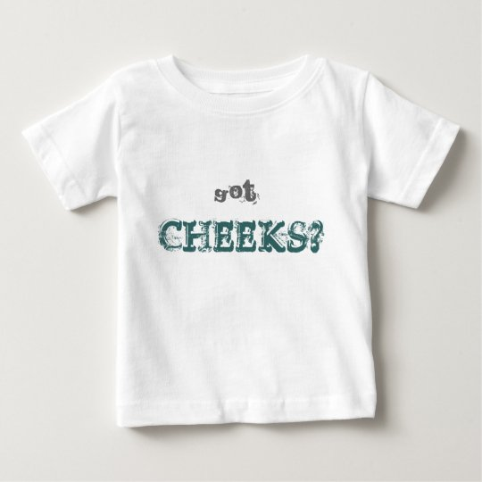 Got, CHEEKS? Baby T-Shirt
