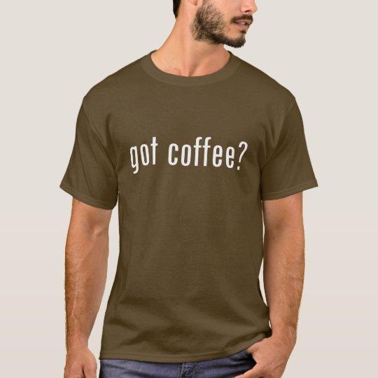got coffee? (dark) T-Shirt