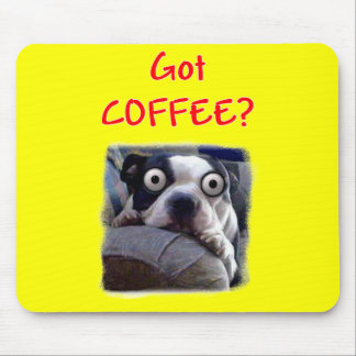 Got coffee Dog Mouse Pad