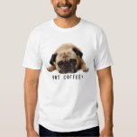 Got Coffee? Pug T shirt