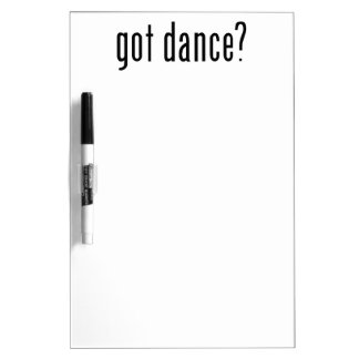got dance? dry erase white board
