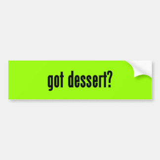 got dessert? bumper stickers