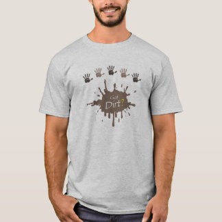 Got Dirt? Color of your choice tshirt