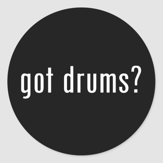 got drums? classic round sticker