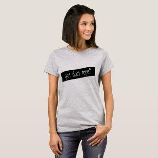 Got duct tape? T-Shirt