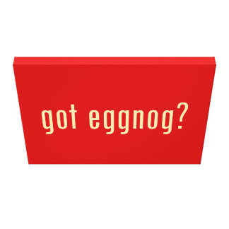got eggnog? stretched canvas print