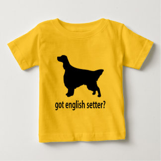 Got English Setter Baby T-Shirt
