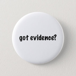 Got Evidence? 6 Cm Round Badge