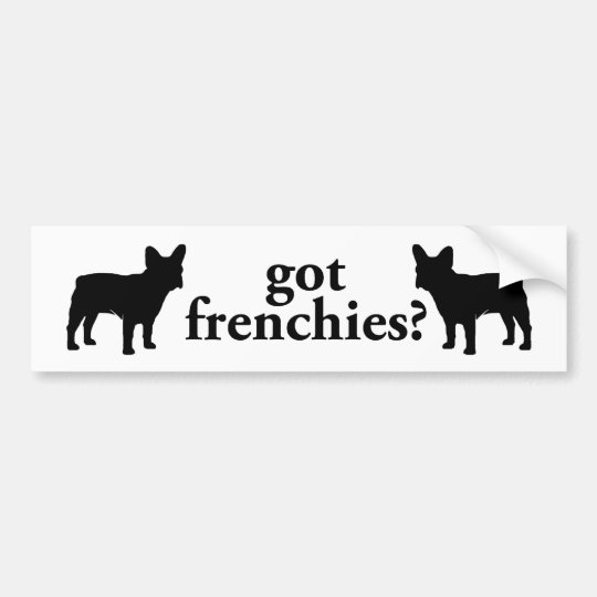 got frenchies? bumper sticker