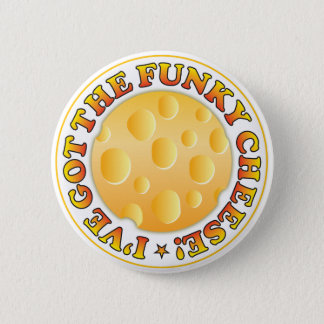 Got Funky Cheese 6 Cm Round Badge