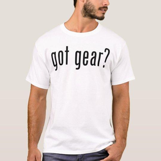 got gear? T-Shirt