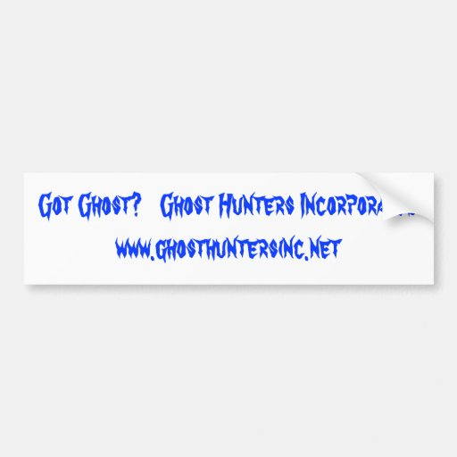 Got Ghost?   Ghost Hunters Incorporated  www.gh... Bumper Stickers