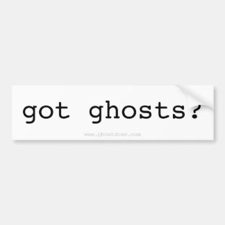 got ghosts? Sticker Car Bumper Sticker