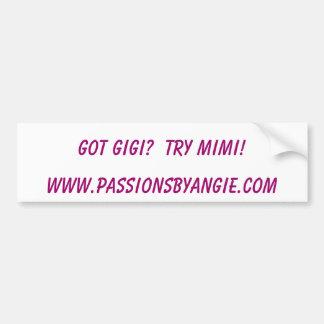 GOT GIGI?  TRY MIMI!, www.passionsbyangie.com Bumper Sticker