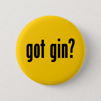 got gin? 6 cm round badge