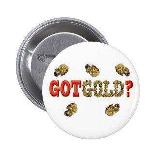 GOT GOLD ? 6 CM ROUND BADGE