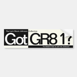 Got GR8 1? Bumper Sticker