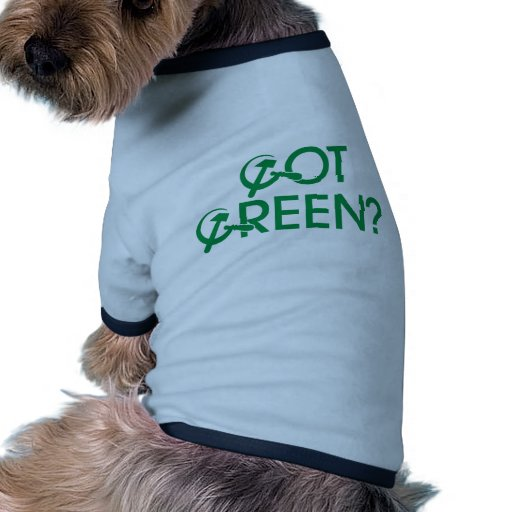 Got Green? Pet Tshirt