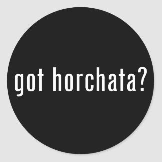 got horchata? round sticker