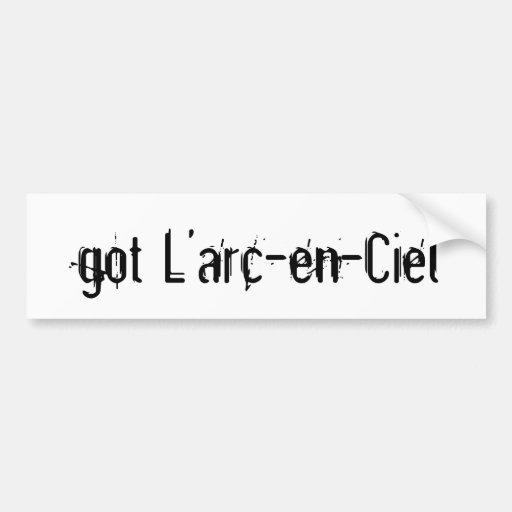 got L'arc-en-Ciel Bumper Sticker