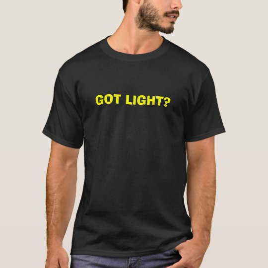 GOT LIGHT? T-Shirt