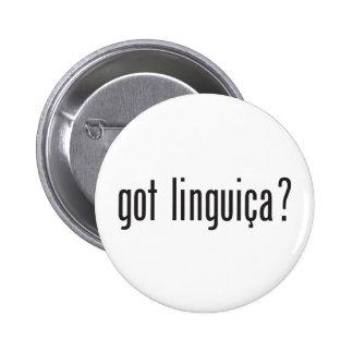 got linguica? pins