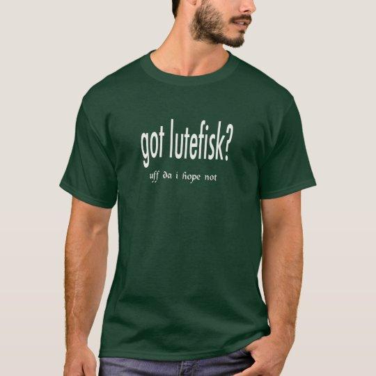 got lutefisk? Funny Scandinavian Cuisine T-Shirt