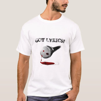 GOT LYRICS? T-Shirt